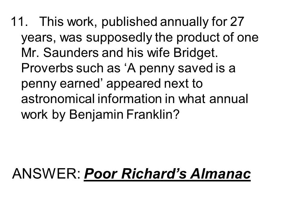 11.This work, published annually for 27 years, was supposedly the product of one Mr. Saunders and his wife Bridget. Proverbs such as A penny saved is