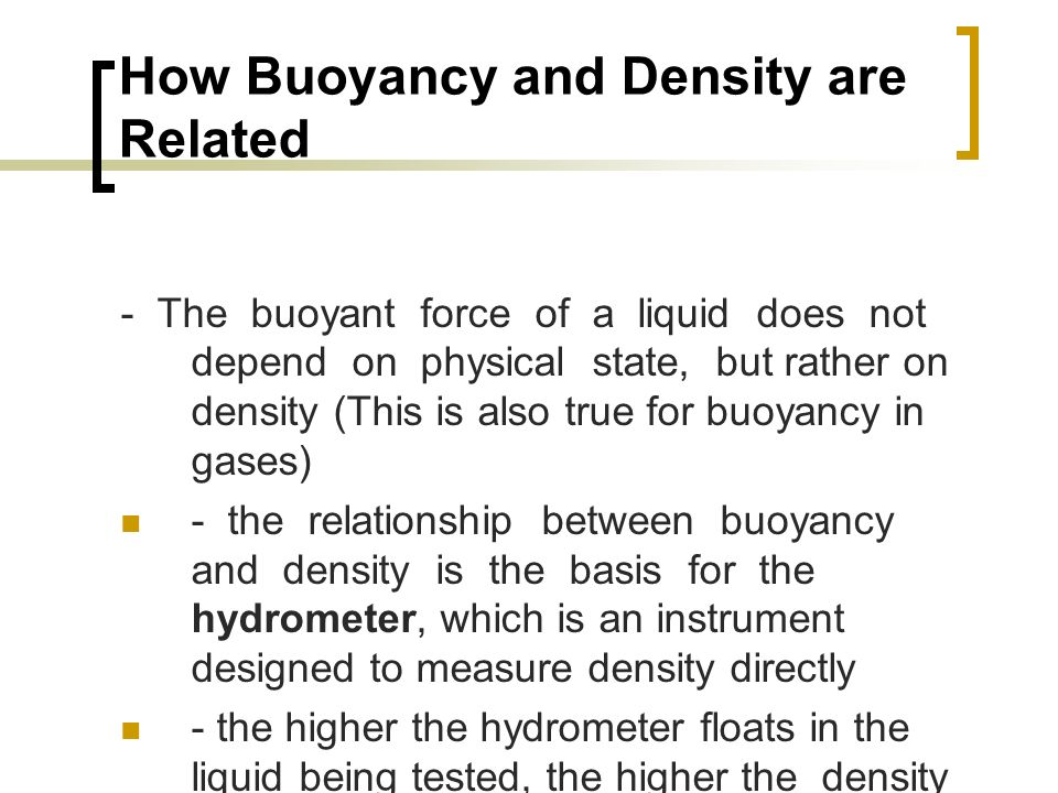 How Buoyancy and Density are Related - The buoyant force of a liquid does not depend on physical state, but rather on density (This is also true for b