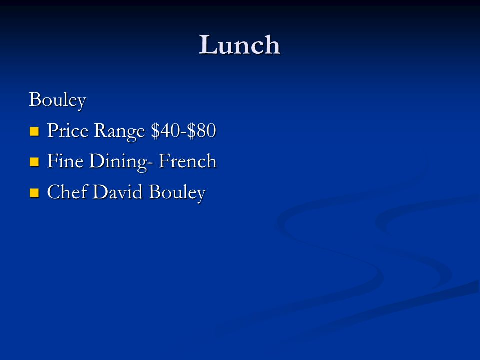 Lunch Bouley Price Range $40-$80 Price Range $40-$80 Fine Dining- French Fine Dining- French Chef David Bouley Chef David Bouley