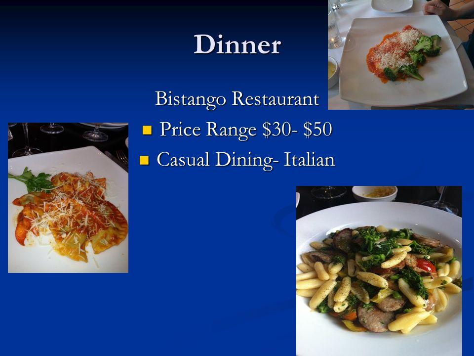 Dinner Bistango Restaurant Price Range $30- $50 Price Range $30- $50 Casual Dining- Italian Casual Dining- Italian