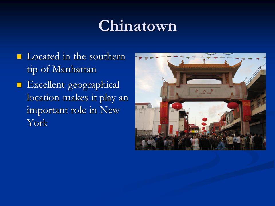 Chinatown Located in the southern tip of Manhattan Located in the southern tip of Manhattan Excellent geographical location makes it play an important