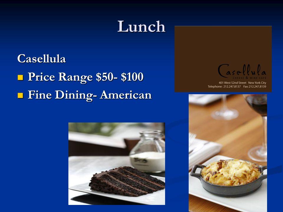 Lunch Casellula Price Range $50- $100 Price Range $50- $100 Fine Dining- American Fine Dining- American