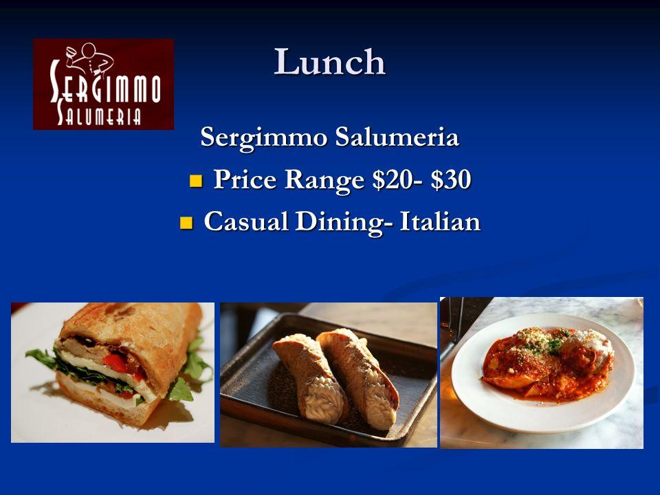 Lunch Sergimmo Salumeria Price Range $20- $30 Price Range $20- $30 Casual Dining- Italian Casual Dining- Italian