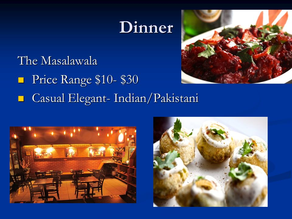 Dinner The Masalawala Price Range $10- $30 Price Range $10- $30 Casual Elegant- Indian/Pakistani Casual Elegant- Indian/Pakistani
