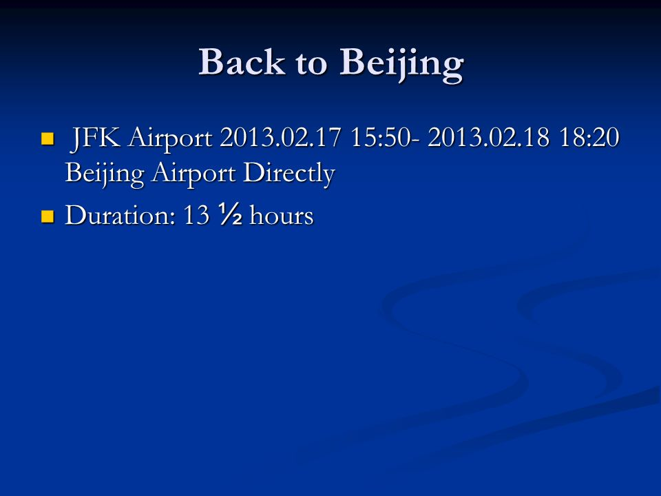 Back to Beijing JFK Airport 2013.02.17 15:50- 2013.02.18 18:20 Beijing Airport Directly JFK Airport 2013.02.17 15:50- 2013.02.18 18:20 Beijing Airport