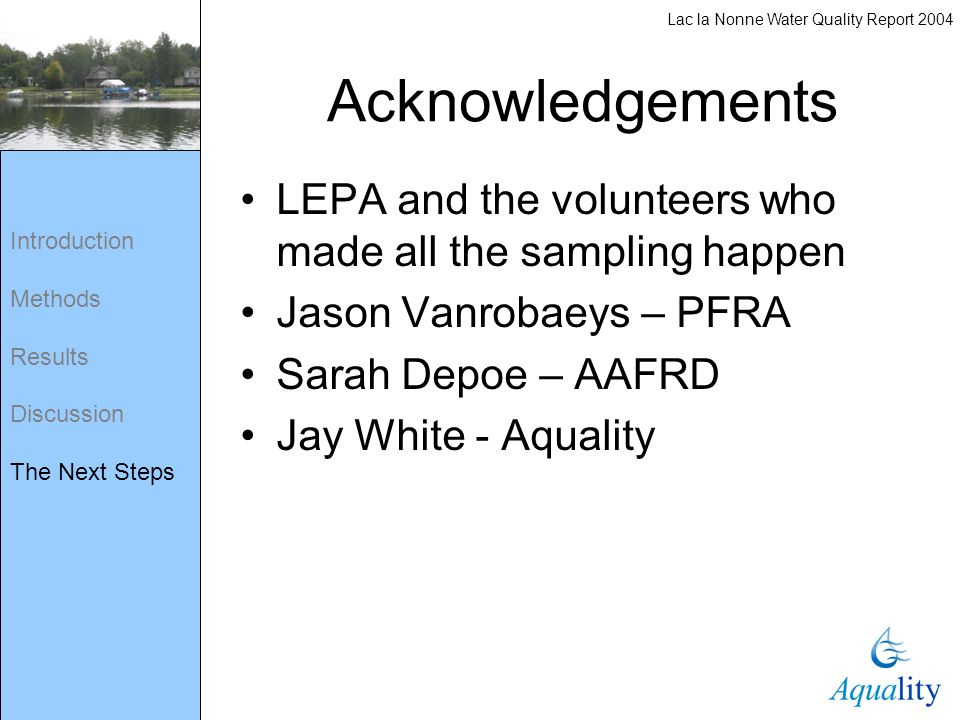Acknowledgements LEPA and the volunteers who made all the sampling happen Jason Vanrobaeys – PFRA Sarah Depoe – AAFRD Jay White - Aquality Lac la Nonn