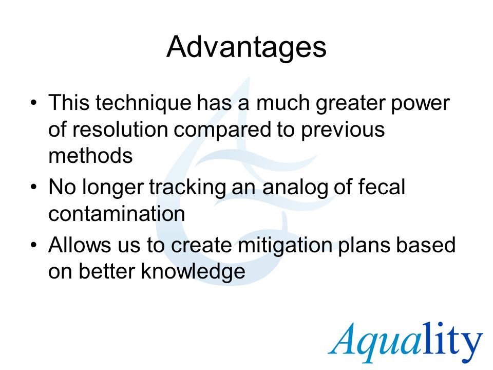 Advantages This technique has a much greater power of resolution compared to previous methods No longer tracking an analog of fecal contamination Allo