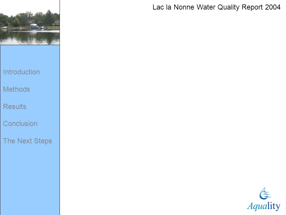 Lac la Nonne Water Quality Report 2004 Introduction Methods Results Conclusion The Next Steps