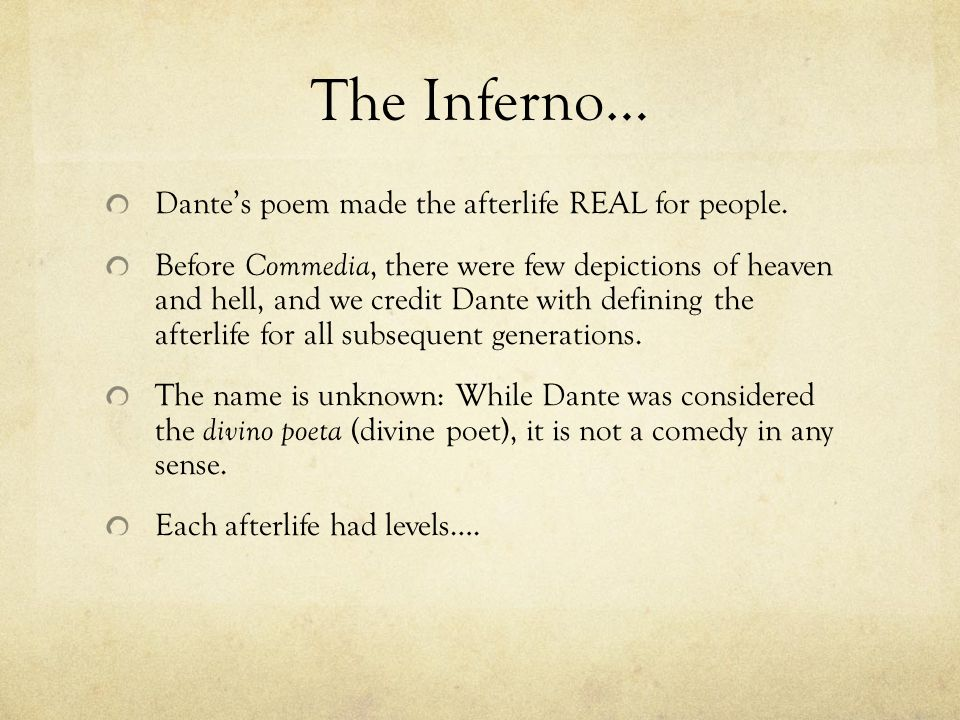 The Inferno… Dantes poem made the afterlife REAL for people. Before Commedia, there were few depictions of heaven and hell, and we credit Dante with d