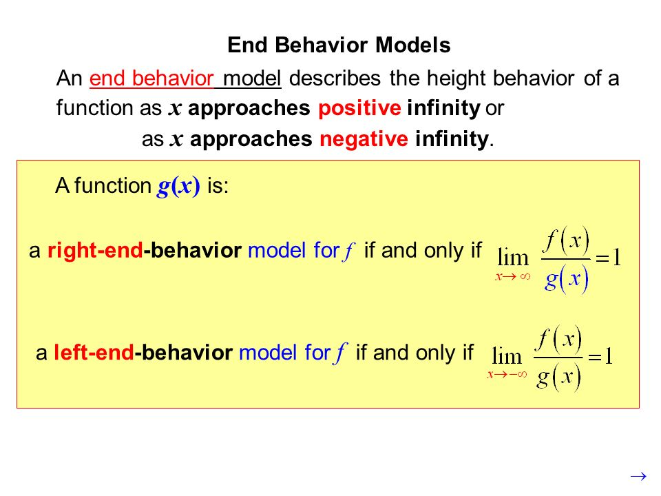 End Behavior Models An end behavior model describes the height behavior of a function as x approaches positive infinity or as x approaches negative in