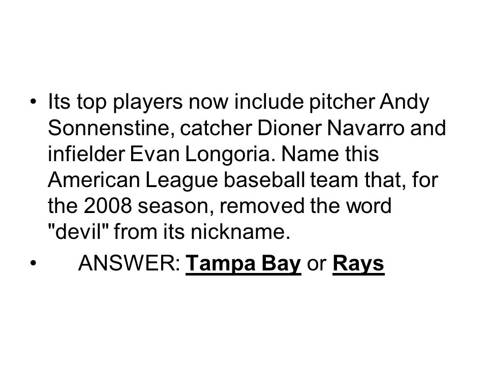 Its top players now include pitcher Andy Sonnenstine, catcher Dioner Navarro and infielder Evan Longoria.