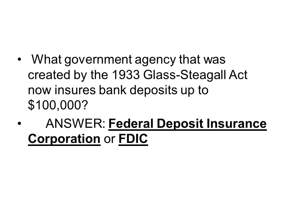 What government agency that was created by the 1933 Glass-Steagall Act now insures bank deposits up to $100,000.