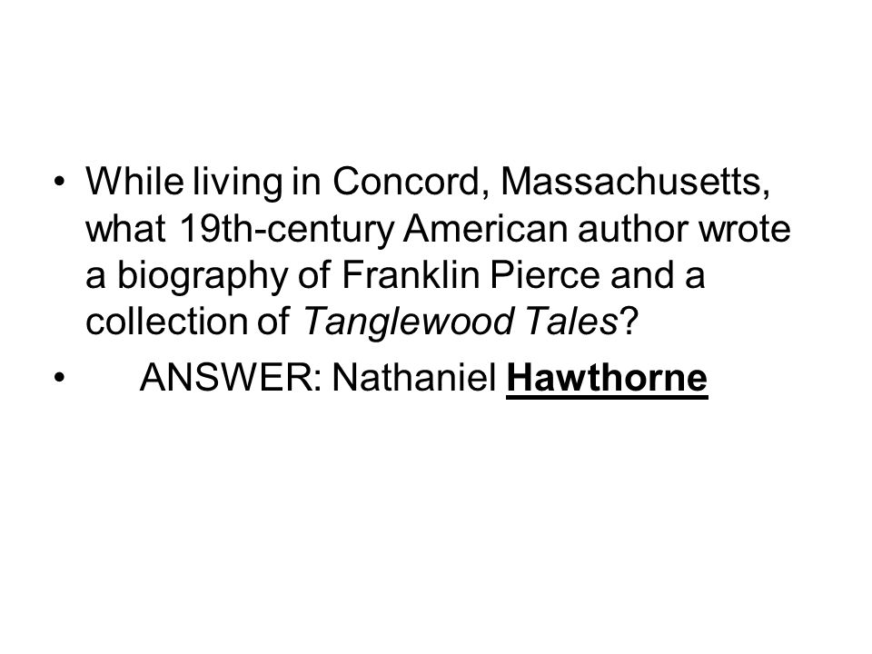 While living in Concord, Massachusetts, what 19th-century American author wrote a biography of Franklin Pierce and a collection of Tanglewood Tales.