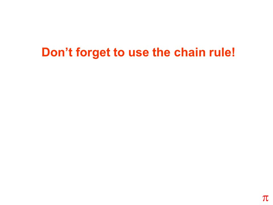 Dont forget to use the chain rule!