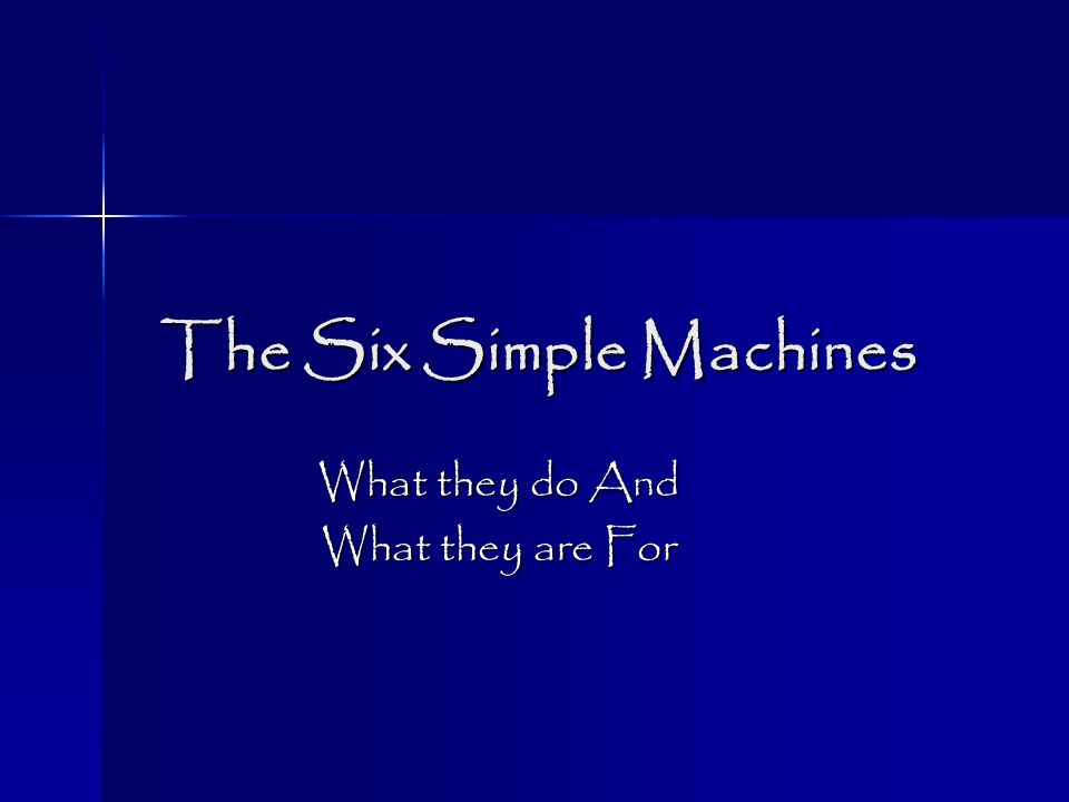 The Six Simple Machines What they do And What they are For