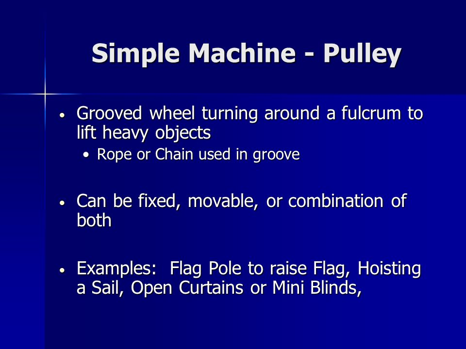 Simple Machine - Pulley Grooved wheel turning around a fulcrum to lift heavy objects Grooved wheel turning around a fulcrum to lift heavy objects Rope