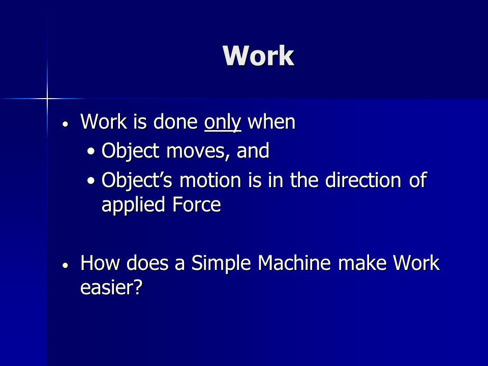 Work Work is done only when Work is done only when Object moves, andObject moves, and Objects motion is in the direction of applied ForceObjects motio
