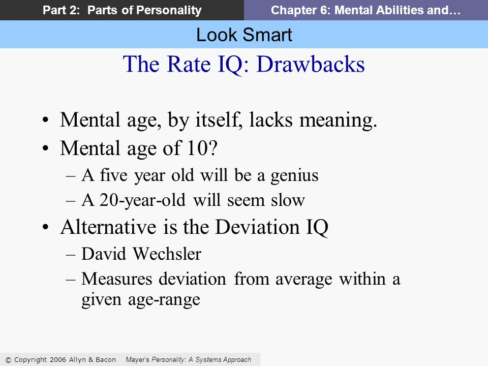 Look Smart © Copyright 2006 Allyn & Bacon Mayers Personality: A Systems Approach Part 2: Parts of PersonalityChapter 6: Mental Abilities and… The Rate