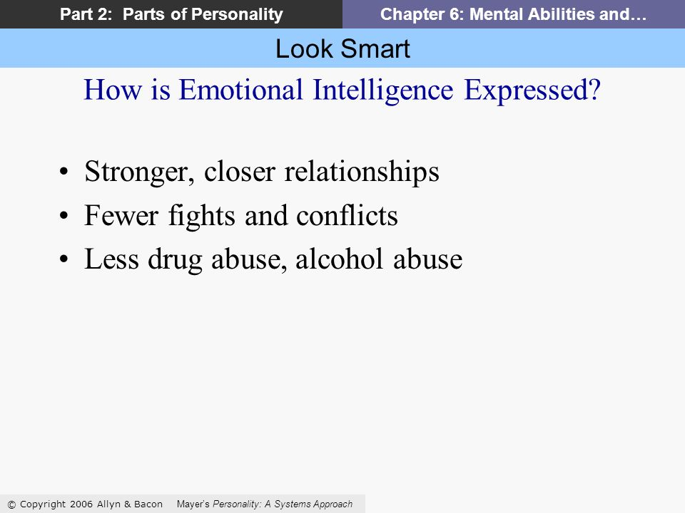 Look Smart © Copyright 2006 Allyn & Bacon Mayers Personality: A Systems Approach Part 2: Parts of PersonalityChapter 6: Mental Abilities and… How is E