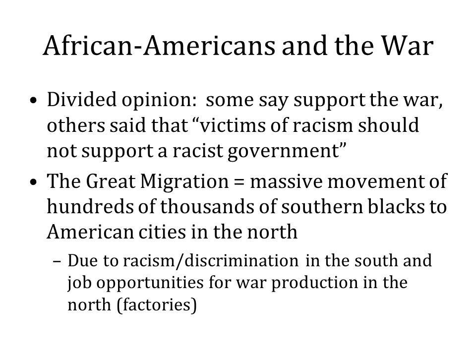 African-Americans and the War Divided opinion: some say support the war, others said that victims of racism should not support a racist government The