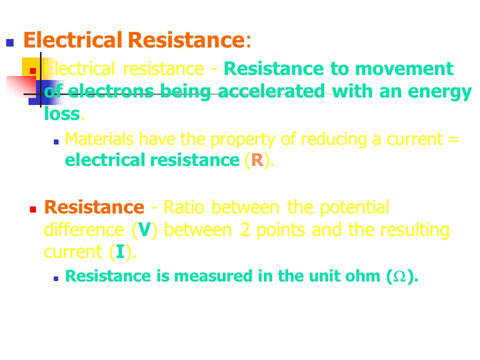 Electrical Resistance: Electrical resistance - Resistance to movement of electrons being accelerated with an energy loss. Materials have the property