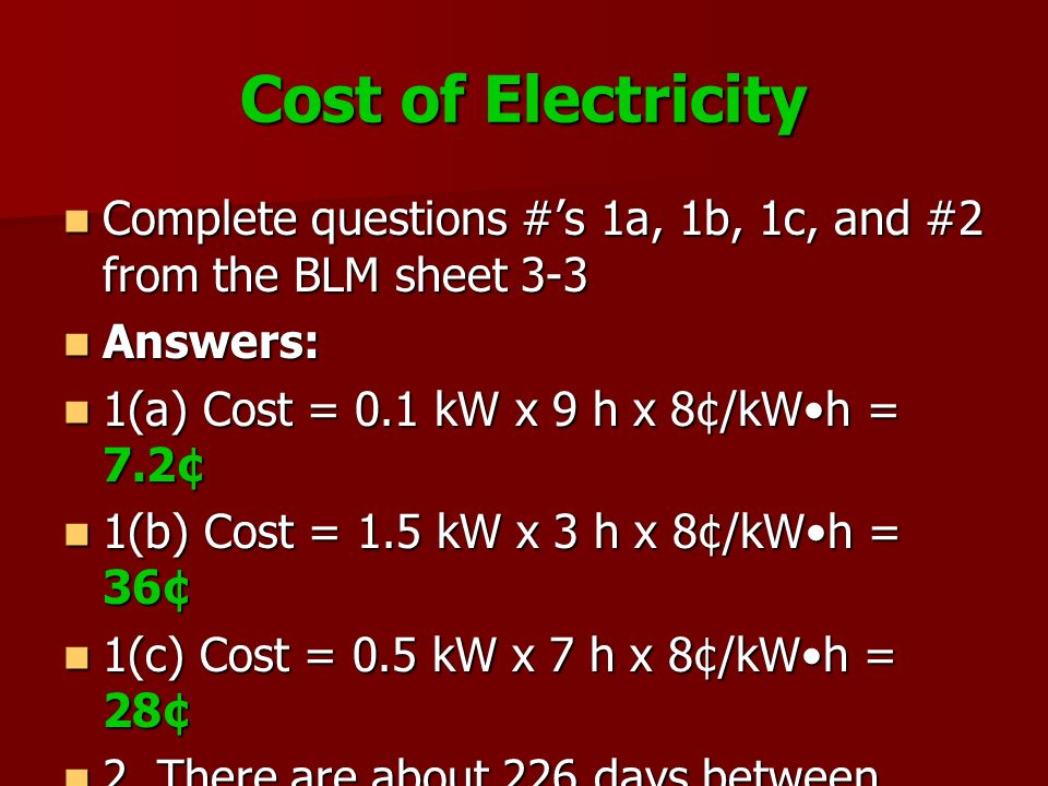 Cost of Electricity Complete questions #s 1a, 1b, 1c, and #2 from the BLM sheet 3-3 Complete questions #s 1a, 1b, 1c, and #2 from the BLM sheet 3-3 An