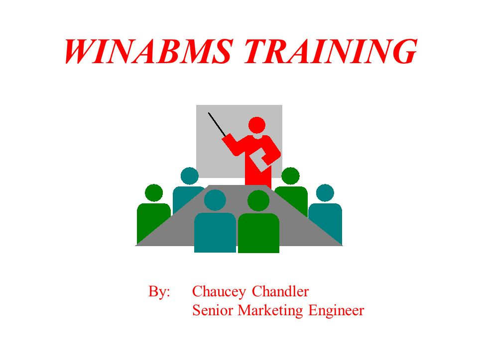 WINABMS TRAINING By: Chaucey Chandler Senior Marketing Engineer