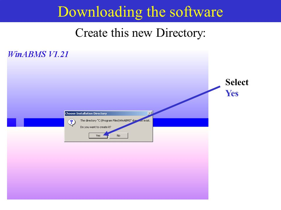 Downloading the software Create this new Directory: Select Yes