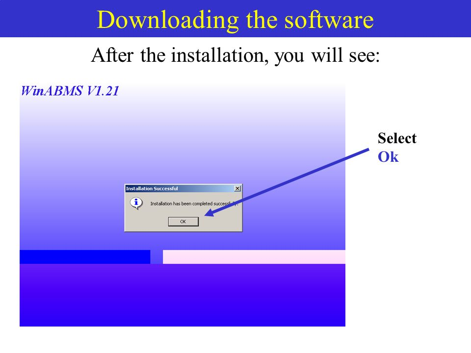 Downloading the software After the installation, you will see: Select Ok