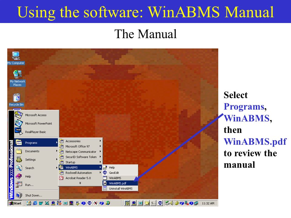 Using the software: WinABMS Manual The Manual Select Programs, WinABMS, then WinABMS.pdf to review the manual