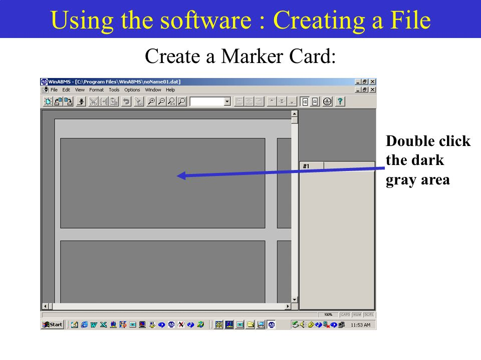 Using the software : Creating a File Create a Marker Card: Double click the dark gray area