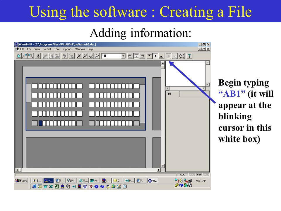 Using the software : Creating a File Adding information: Begin typing AB1 (it will appear at the blinking cursor in this white box)