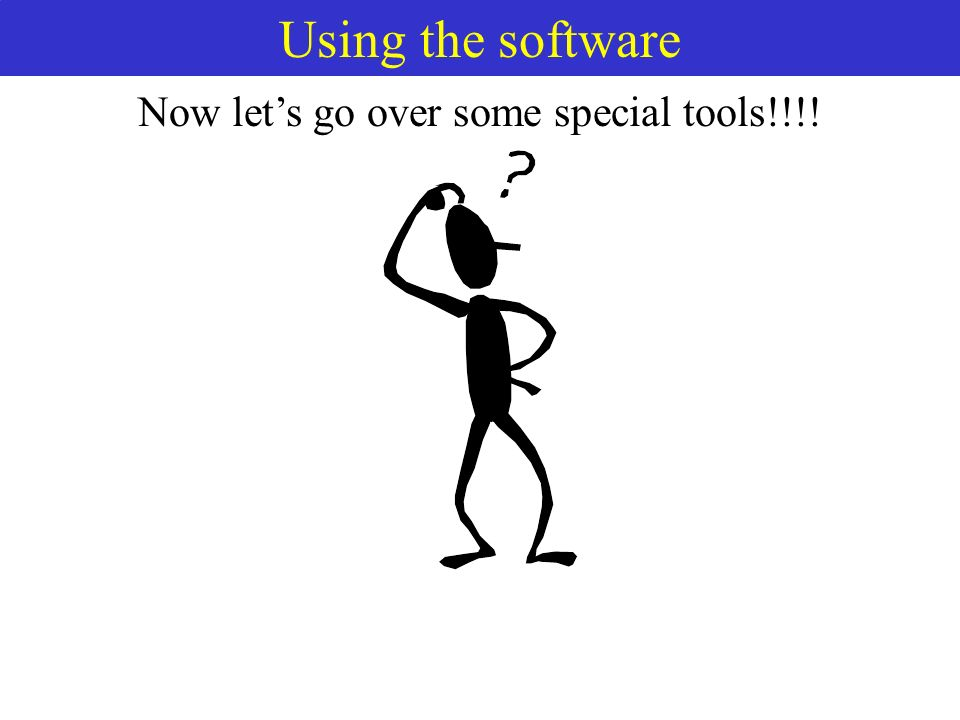 Using the software Now lets go over some special tools!!!!