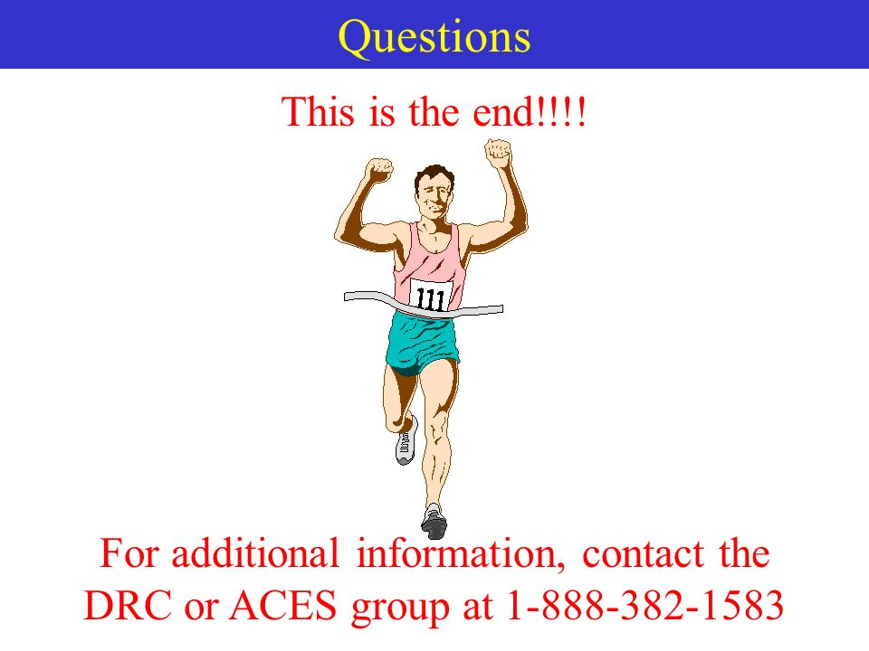 Questions For additional information, contact the DRC or ACES group at This is the end!!!!
