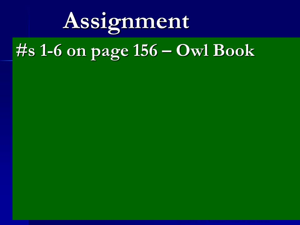 Copyright © by Holt, Rinehart and Winston. All rights reserved. Assignment #s 1-6 on page 156 – Owl Book