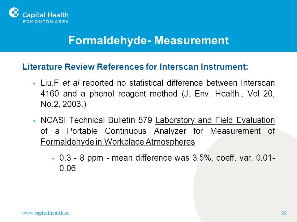 www.capitalhealth.ca 22 Formaldehyde- Measurement Literature Review References for Interscan Instrument: Liu,F et al reported no statistical differenc