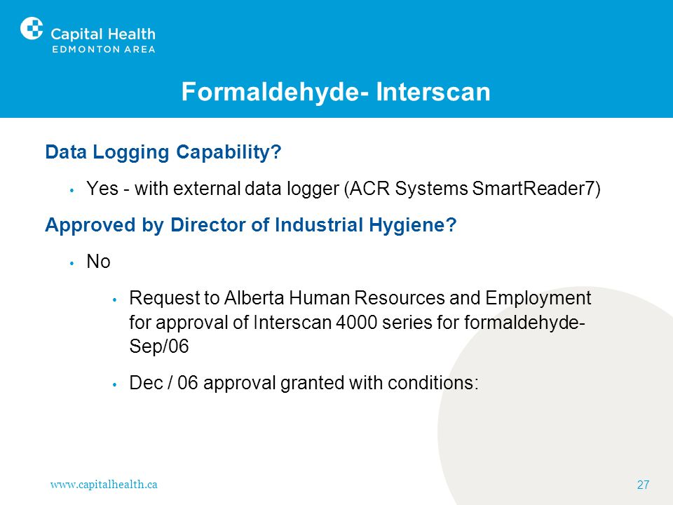 www.capitalhealth.ca 27 Formaldehyde- Interscan Data Logging Capability? Yes - with external data logger (ACR Systems SmartReader7) Approved by Direct