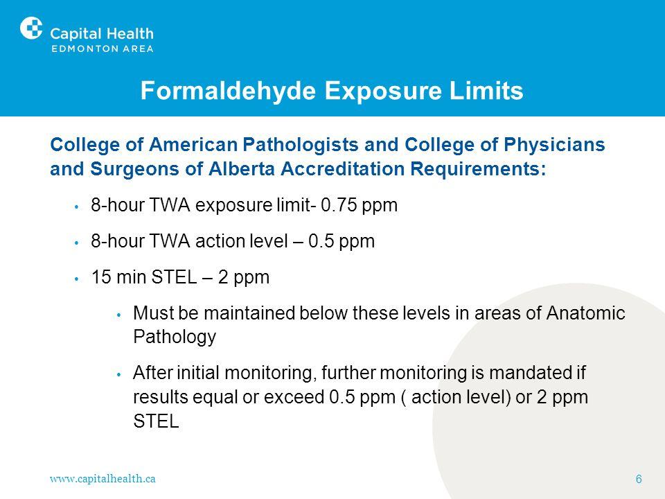 www.capitalhealth.ca 17 Formaldehyde- Measurement No evaluated NIOSH methods were found suitable for Ceiling Limit formaldehyde measurement.