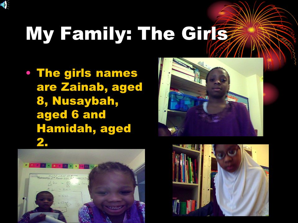My Family: The Girls The girls names are Zainab, aged 8, Nusaybah, aged 6 and Hamidah, aged 2.