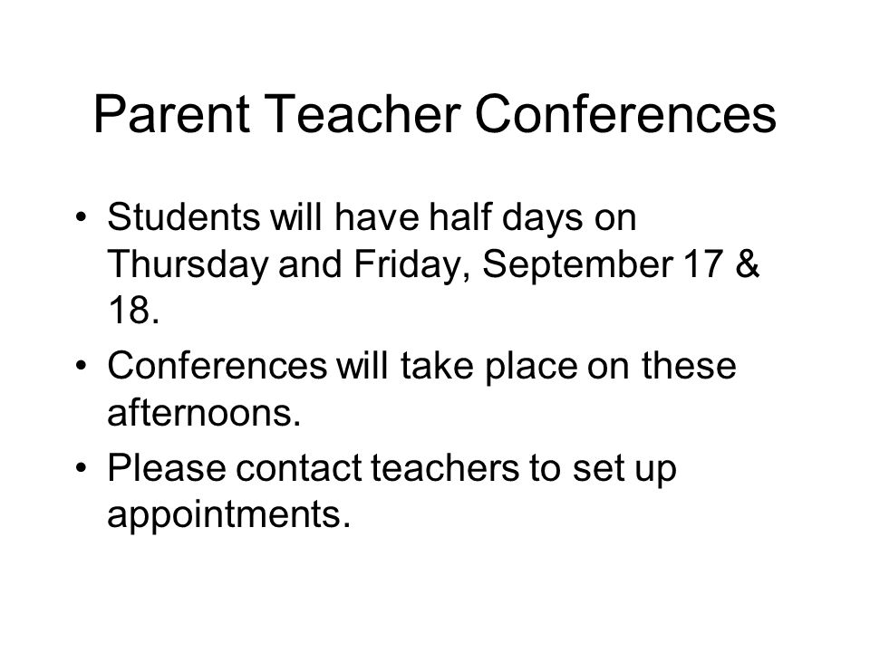 Parent Teacher Conferences Students will have half days on Thursday and Friday, September 17 & 18.
