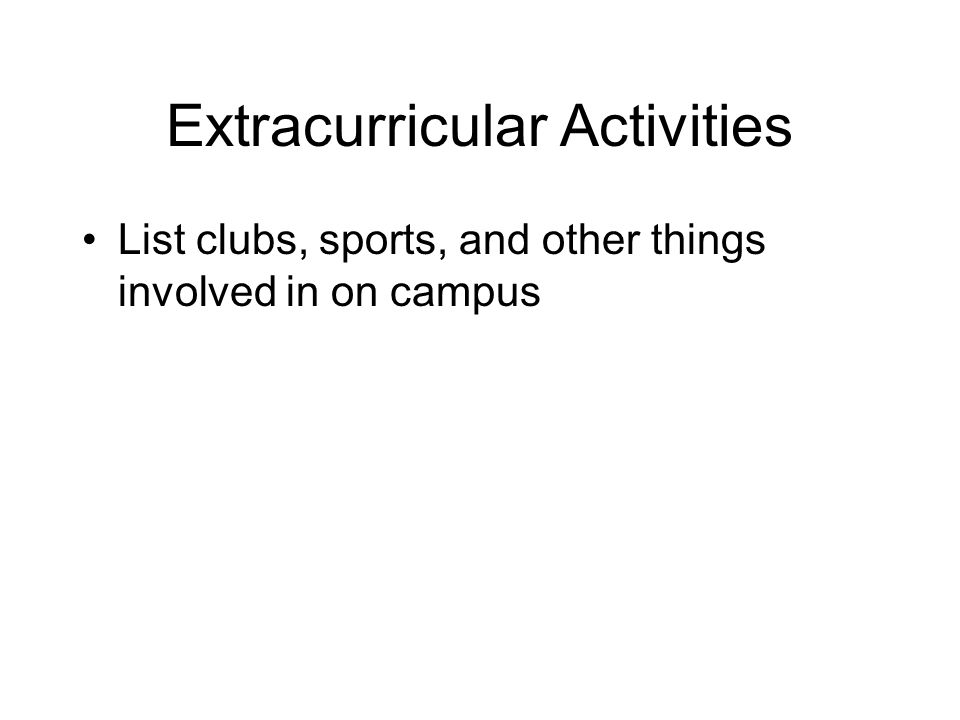 Extracurricular Activities List clubs, sports, and other things involved in on campus