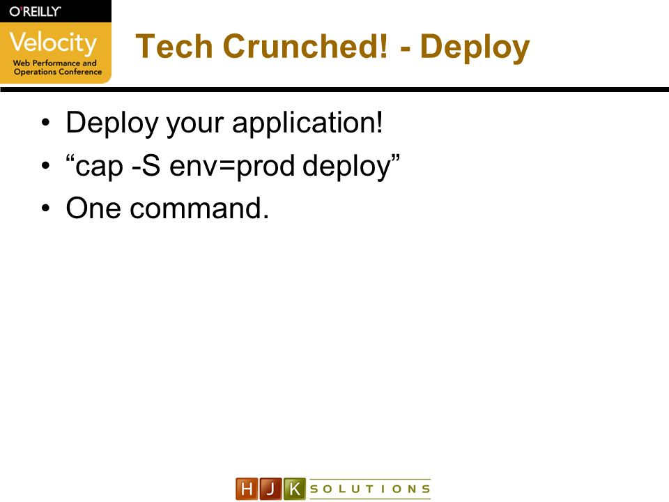 Tech Crunched! - Deploy Deploy your application! cap -S env=prod deploy One command.