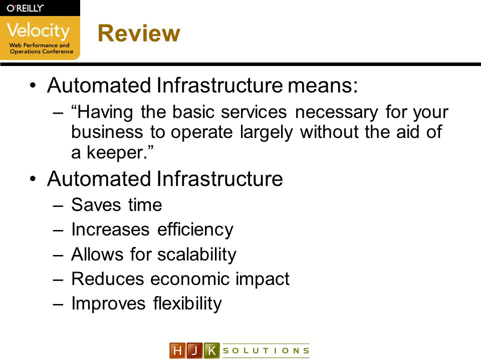 Automated Infrastructure means: –Having the basic services necessary for your business to operate largely without the aid of a keeper.