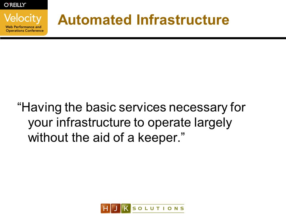 Automated Infrastructure Having the basic services necessary for your infrastructure to operate largely without the aid of a keeper.