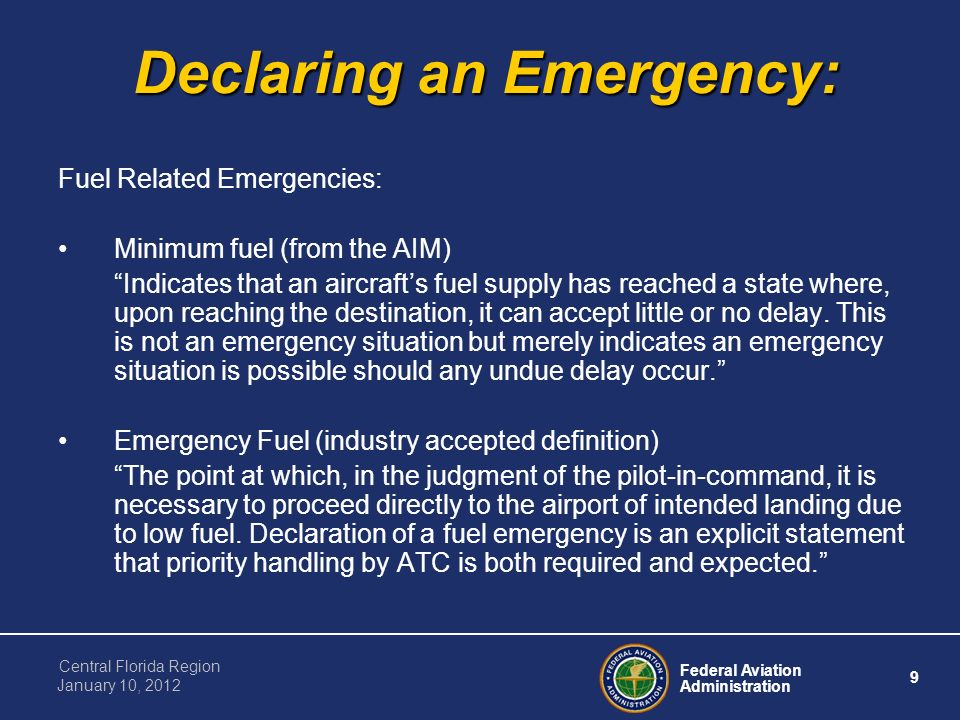 Federal Aviation Administration 9 Central Florida Region January 10, 2012 Declaring an Emergency: Fuel Related Emergencies: Minimum fuel (from the AIM