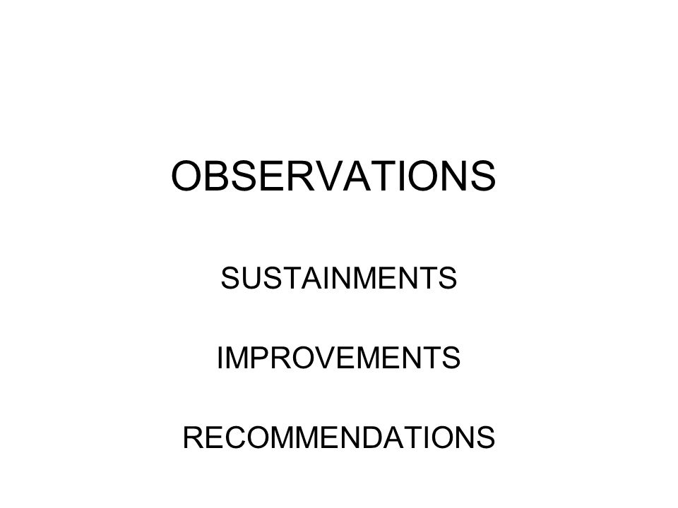 OBSERVATIONS SUSTAINMENTS IMPROVEMENTS RECOMMENDATIONS