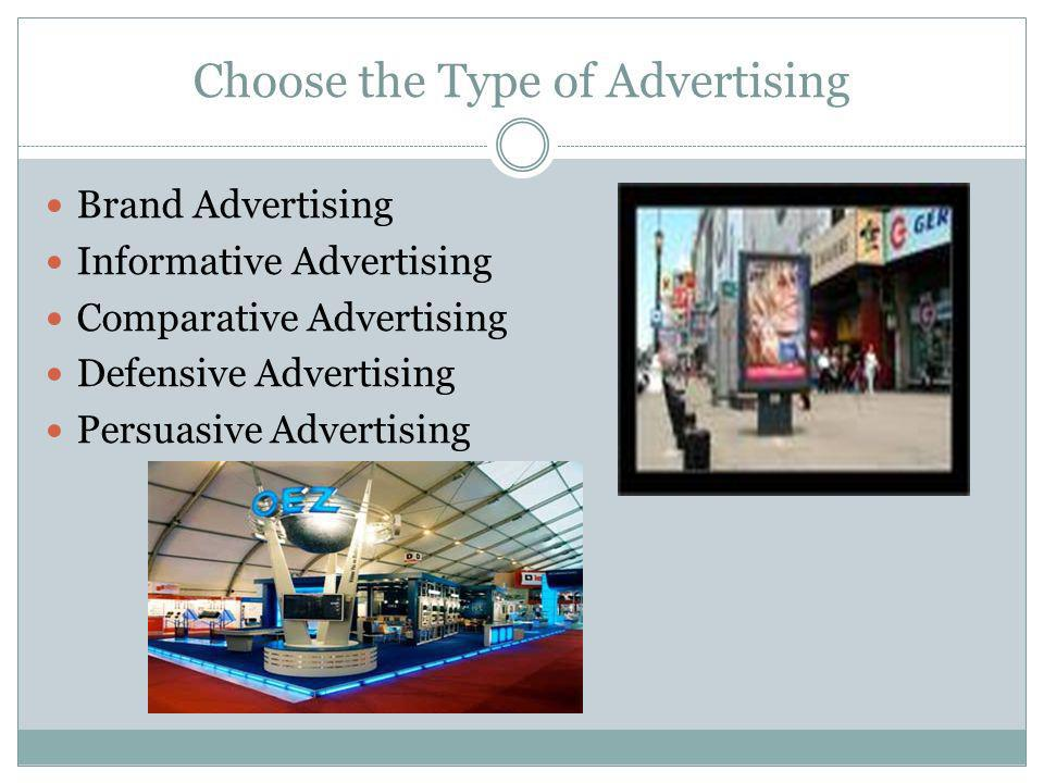 Choose the Type of Advertising Brand Advertising Informative Advertising Comparative Advertising Defensive Advertising Persuasive Advertising