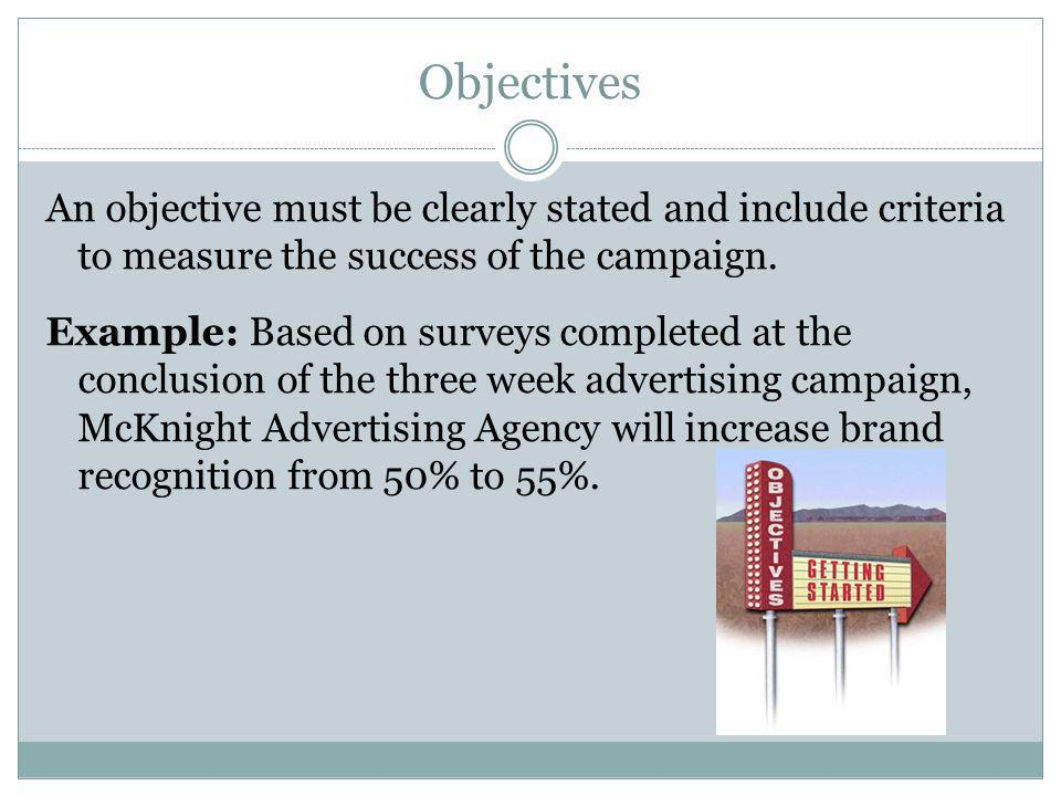 Evaluation Describes the tests and criteria that will determine the success or failure of the advertising campaign.
