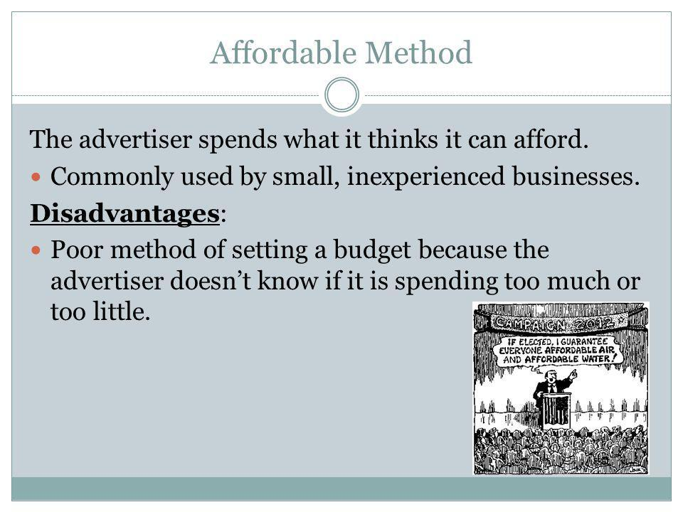 Historical Method The amount of the current budget is based on the amount the advertiser was able to afford the previous year.