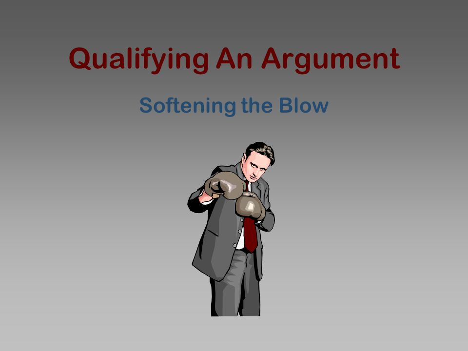Qualifying An Argument Softening the Blow